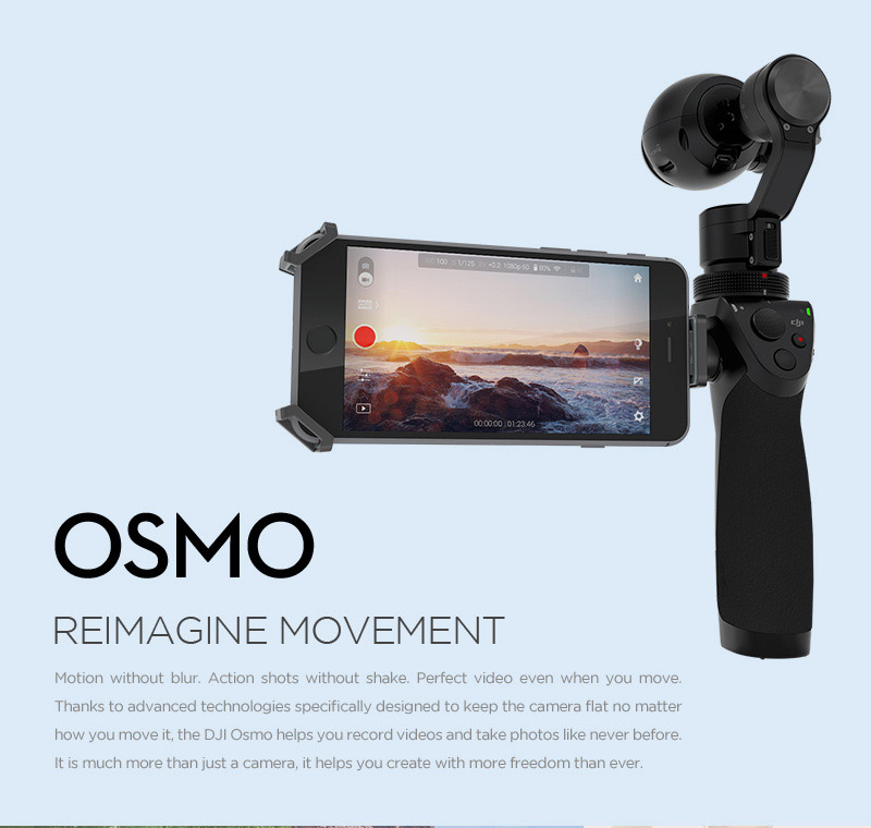 The grip on the Osmo is precisely engineered with materials selected for comfort and durability,  and designed to  ergonomically fit the palm of your hand. Conveniently placed buttons and controls keep important functions by  your thumb for instant access.  Put your smartphone in the included Phone Holder to see what your camera sees and control it with a  tap of your finger. Your phone is also the home of all the Osmo's powerful intelligent shooting modes.